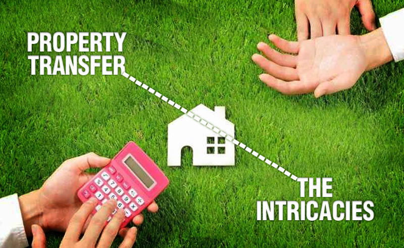 Property Transfer – the Intricacies