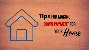 Tips for making down payment for your Home