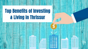 Top Benefits of investing & living in Thrissur