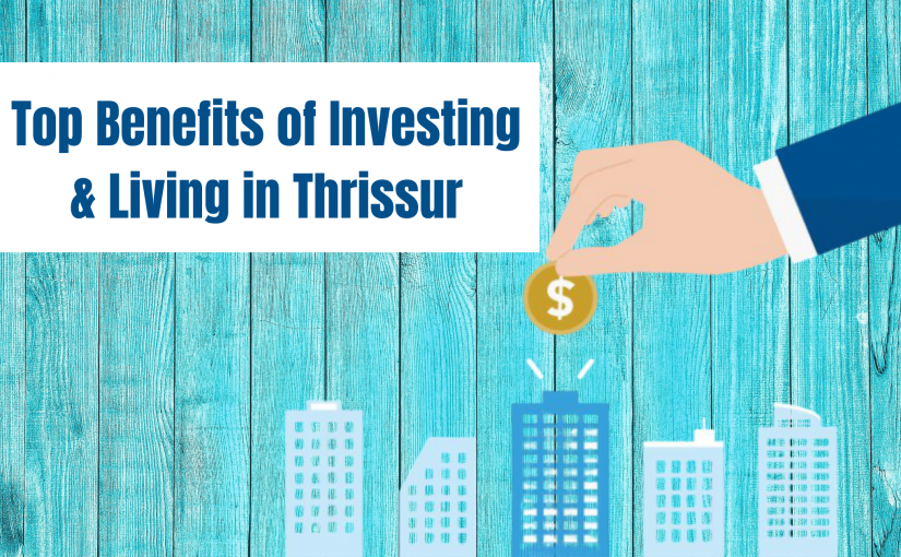 Top Benefits of Investing and living in Thrissur