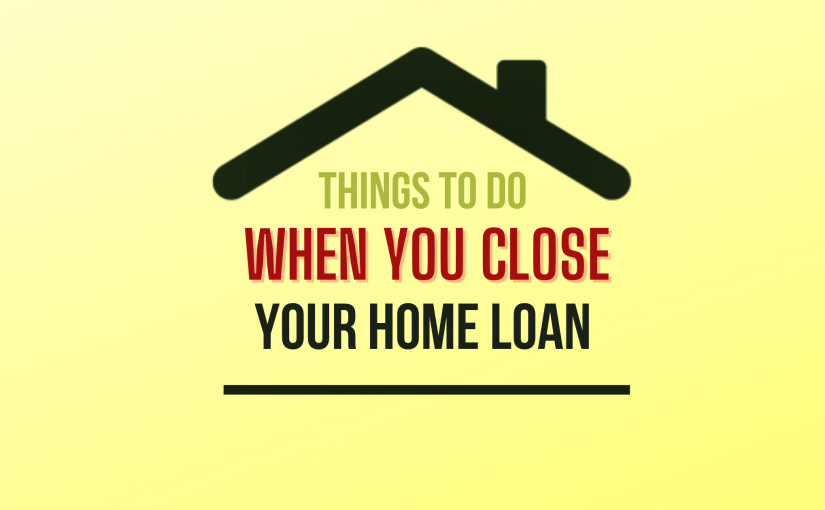 Things to do when you close your home loan