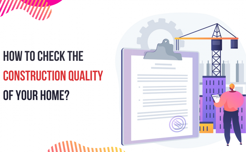How to check the construction quality of your home?